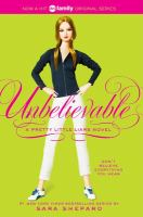Unbelievable : a pretty little liars novel / Sara Shepard