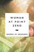 Woman at point zero / Nawal El Saadawi ; translated by Sherif Hetata ; foreword by Miriam Cooke.