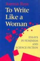 To write like a woman : essays in feminism and science fiction / Joanna Russ.