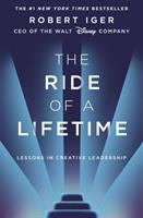 The ride of a lifetime : lessons in creative leadership from the CEO of the Walt Disney Company / Robert Iger.