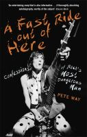 A Fast Ride Out of Here : confessions of rock's most dangerous man / Pete Way [with Paul Rees].