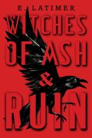 Witches of ash & ruin / E. Latimer.