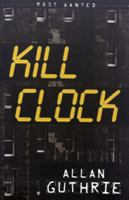 Kill clock / by Allan Guthrie