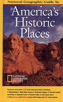 National Geographic guide to America's historic places / [Elizabeth I. Newhouse, editor ; Donald A. Bluhm ..., writers ; Thomas B. Blabey ..., contributors]