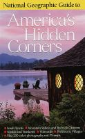 National Geographic guide to America's hidden corners / [Barbara A. Noe, editor ; Bob Devine ..., writers ; Kristina Gibson ..., contributors]